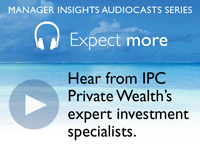 IPC Private Wealth Manager Insights Audiocasts Series. Hear directly from some of our expert investment specialists.